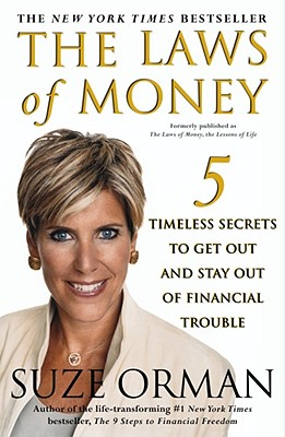 The Laws of Money: 5 Timeless Secrets to Get Out and Stay Out of Financial Trouble, Orman, Suze