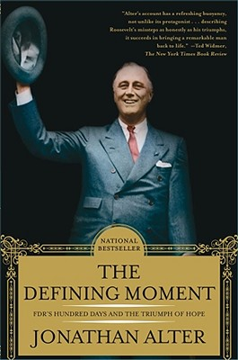 DEFINING MOMENT, THE FDR'S HUNDRED DAYS AND THE TRIUMPH OF HOPE, ALTER, JONATHAN