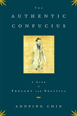 Image for The Authentic Confucius: A Life of Thought and Politics
