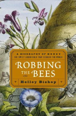Image for ROBBING THE BEES: A BIOGRAPHY OF HONEY THE SWEET LIQUID GOLD THAT SEDUCED THE WORLD