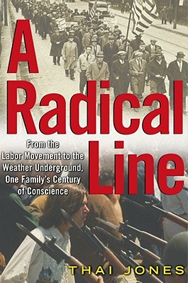 Image for A Radical Line: From the Labor Movement to the Weather Underground, One Family's Century of Conscience
