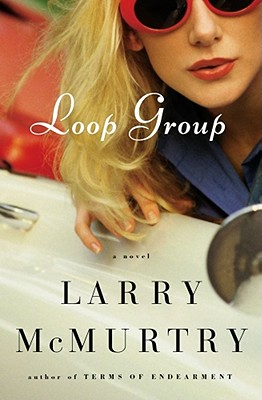 Loop Group: A Novel, Larry McMurtry