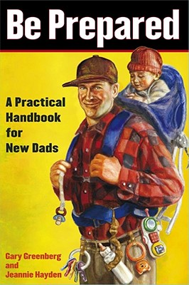 Image for Be Prepared : A Practical Handbook for New Dads