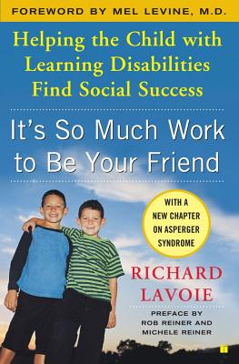 "It's So Much Work to Be Your Friend: Helping the Child with Learning Disabilities Find Social Success, ""Lavoie, Richard"""