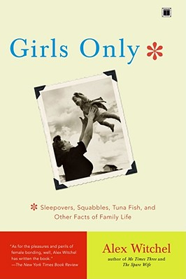 Image for Girls Only: Sleepovers, Squabbles, Tuna Fish, and Other Facts of Family Life