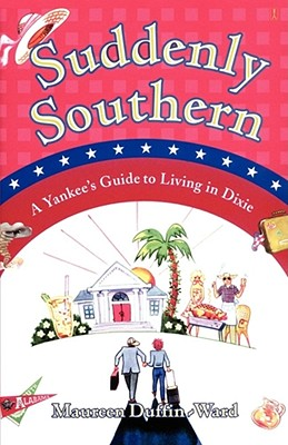 Image for Suddenly Southern: A Yankee's Guide to Living in Dixie