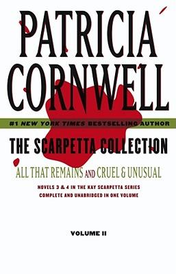 The Scarpetta Collection Volume II: All That Remains and Cruel & Unusual (Kay Scarpetta), Cornwell, Patricia