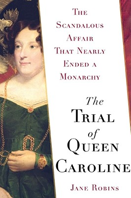 Image for The Trial of Queen Caroline: The Scandalous Affair that Nearly Ended a Monarchy