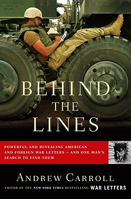 Behind the Lines: Powerful and Revealing American and Foreign War Letters--and One Man's Search to Find Them, Carroll, Andrew