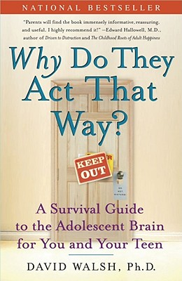 WHY Do They Act That Way?: A Survival Guide to the Adolescent Brain for You and Your Teen, DAVID WALSH, NAT BENNETT