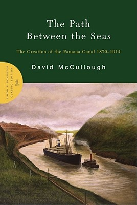 The Path Between the Seas: The Creation of the Panama Canal 1870-1914, McCullough, David