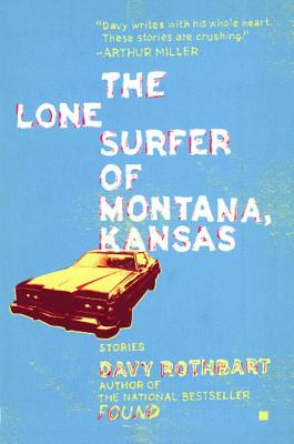 The Lone Surfer of Montana, Kansas: Stories, Rothbart, Davy