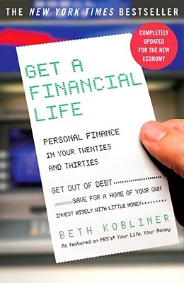 Get a Financial Life: Personal Finance In Your Twenties and Thirties, Beth Kobliner