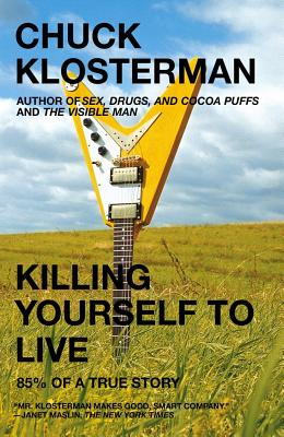 Killing Yourself to Live: 85% of a True Story, CHUCK KLOSTERMAN