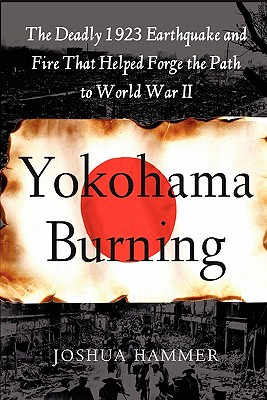 Image for Yokohama Burning: The Deadly 1923 Earthquake and Fire that Helped Forge the Path to World War II