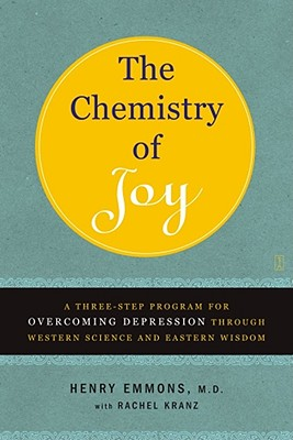 The Chemistry of Joy: A Three-step Program for Overcoming Depression Through Western Science And Eastern Wisdom, Emmons, Henry;Kranz, Rachel