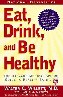 Eat, Drink, and Be Healthy: The Harvard Medical School Guide to Healthy Eating, M.D. Walter C. Willett
