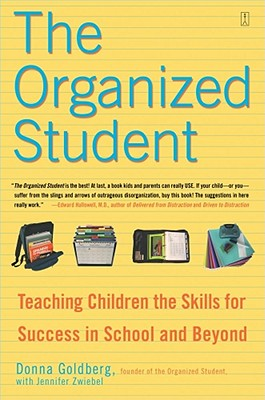 The Organized Student: Teaching Children the Skills for Success in School and Beyond, Donna Goldberg