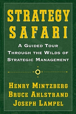 Image for Strategy Safari: A Guided Tour Through The Wilds of Strategic Management