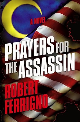Prayers for the Assassin  A Novel, Ferrigno, Robert