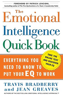The Emotional Intelligence Quick Book: Everything You Need to Know to Put Your Eq to Work, Bradberry, Travis (Author), Greaves, Jean (Author), Greaves, Jean (Author), Bradberry, Dr Travis (Author), Lencioni, Patrick M (Foreword by