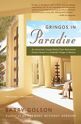 Gringos in Paradise: An American Couple Builds Their Retirement Dream House in a Seaside Village in Mexico, Barry Golson