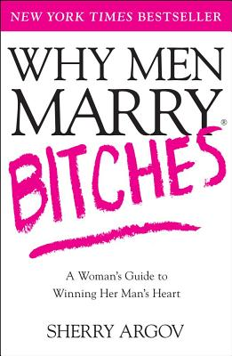 Image for Why Men Marry Bitches: A Woman's Guide to Winning Her Man's Heart