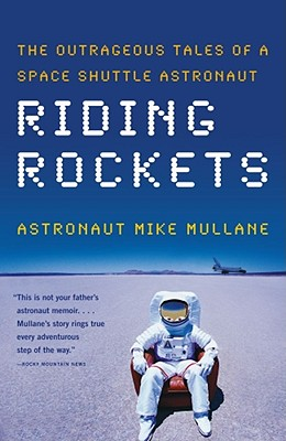 Riding Rockets: The Outrageous Tales of a Space Shuttle Astronaut, Mike Mullane