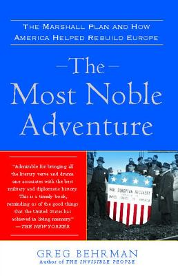 Image for The Most Noble Adventure: The Marshall Plan and How America Helped Rebuild Europe