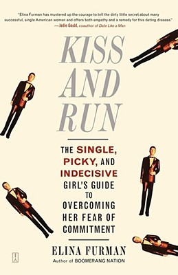 Kiss and Run: The Single, Picky, and Indecisive Girl's Guide to Overcoming Fear of Commitment, Elina Furman