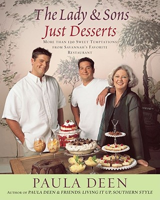 The Lady & Sons Just Desserts: More Than 120 Sweet Temptations from Savannah's Favorite Restaurant, Paula Deen