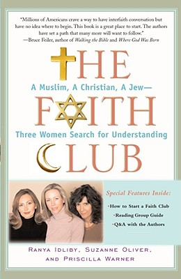 The Faith Club: A Muslim, A Christian, A Jew-- Three Women Search for Understanding, Idliby, Ranya; Oliver, Suzanne; Warner, Priscilla
