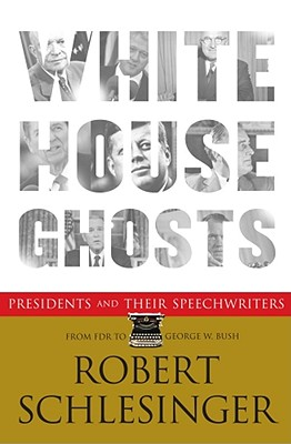Image for White House Ghosts: Presidents and Their Speechwriters