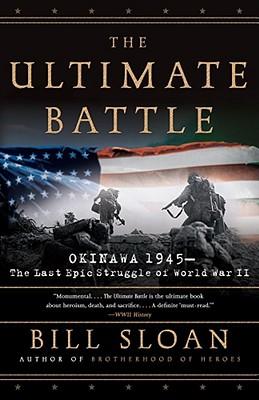 Image for The Ultimate Battle: Okinawa 1945--The Last Epic Struggle of World War II