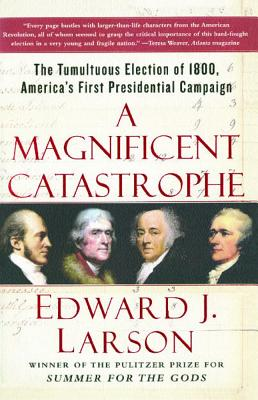 Image for MAGNIFICENT CATASTROPHE, A THE TUMULTUOUS ELECTION OF 1800, AMERICA'S FIRST PRESIDENTIAL CAMPAIGN
