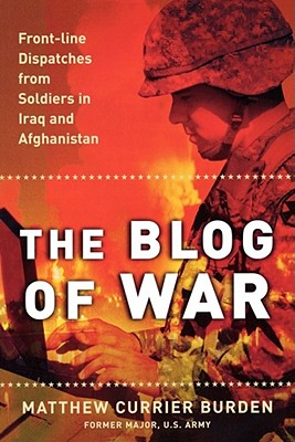 Image for The Blog of War: Front-Line Dispatches from Soldiers in Iraq and Afghanistan