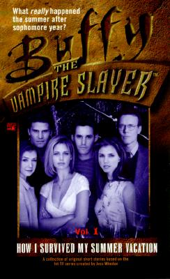 Buffy the Vampire Slayer : How I Survived My Summer Vacation, CHRISTOPHER GOLDEN, TOM SNIEGOSKI, YVONNE NAVARRO, MICHELLE WEST, PAUL RUDITIS, CAMERON DOKEY