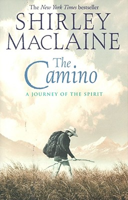 The Camino: A Journey of the Spirit, MacLaine, Shirley