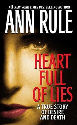 Heart Full of Lies: A True Story of Desire and Death, ANN RULE