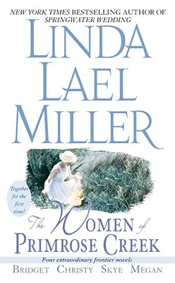 "The Women of Primrose Creek (Omnibus): Bridget/Christy/Skye/Megan, ""Miller, Linda Lael"""