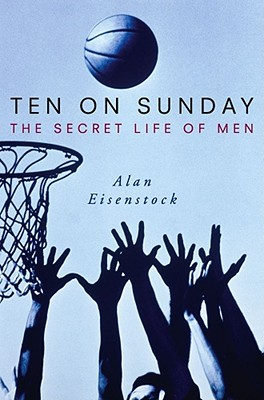 Ten on Sunday: The Secret Life of Men, Eisenstock, Alan