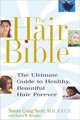 The Hair Bible: The Ultimate Guide to Healthy, Beautiful Hair Forever, Bressler, Karen W.; Scott, Susan Craig