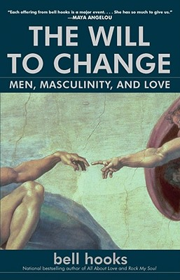 The Will to Change: Men, Masculinity, and Love, hooks, bell