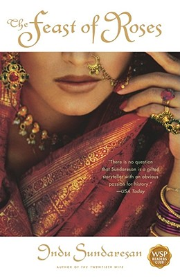 The Feast of Roses: A Novel, Sundaresan, Indu