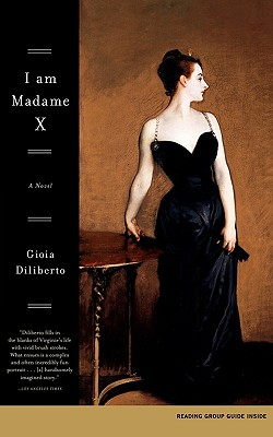 I Am Madame X: A Novel, Diliberto, Gioia