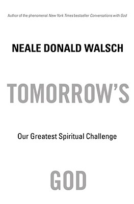 Tomorow's God: Our Greatest Spiritual Challenge, Walsch, Neale Donald