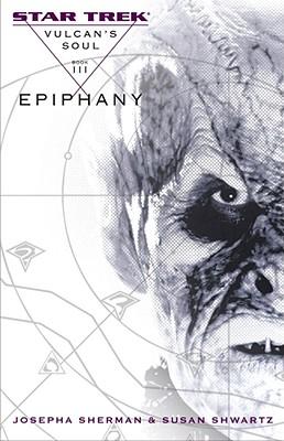 Star Trek: The Original Series: Vulcan's Soul #3: Epiphany (No. 3), Josepha Sherman, Susan Shwartz