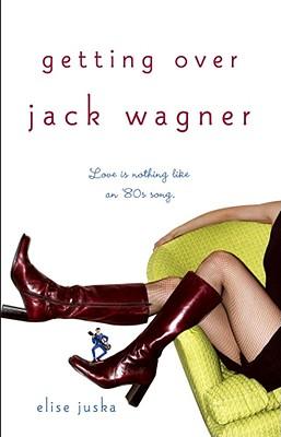 Getting Over Jack Wagner, Elise Juska