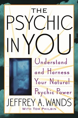 Image for The Psychic in You : Understand and Harness Your Natural Psychic Power