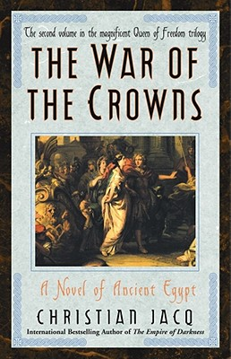 War of the Crowns: A Novel of Ancient Egypt (Queen of Freedom), Jacq, Christian